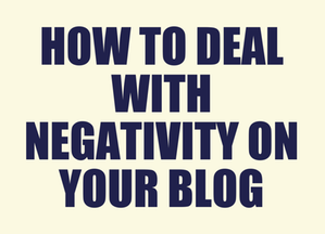 How to Deal with Negativity on Your Blog (and the Internet) image How to Deat with Negativity on your Blog.png