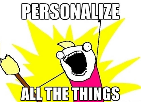 How To Win More Customers With Personalization image Personalize All the Things meme.png