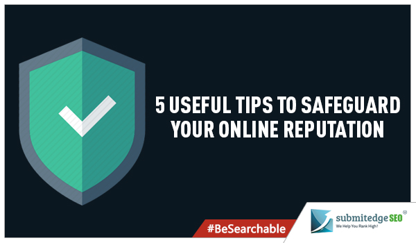 5 Useful Tips To Safeguard Your Online Reputation image 5 Useful tips to Safeguard your Online Reputation.jpg