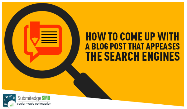 How to Come Up With a Blog Post That Appeases the Search Engines image How to come up with a Blog Post that Appeases the Search Engines.jpg