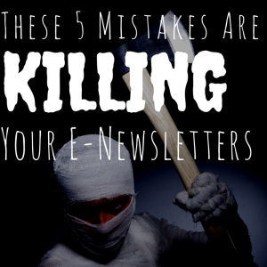 These 5 Mistakes Are Killing Your E Newsletters image These 5 Mistakes Are 300x300.png