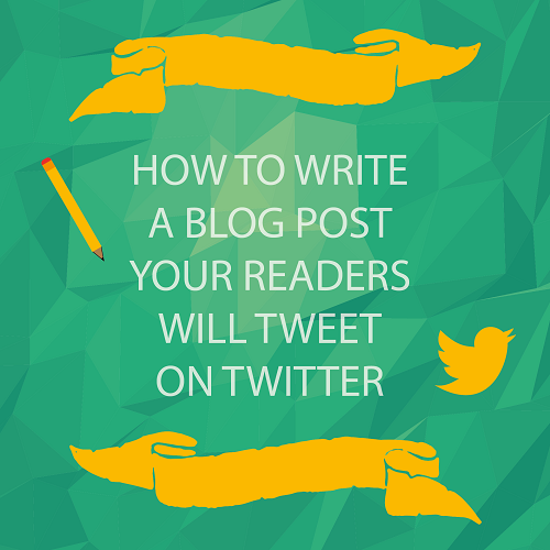 How To Write A Blog Post Your Readers Will Tweet On Twitter image Write A Blog Post Readers Will Tweet on Twitter.png