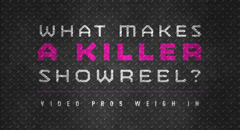 What Makes a Killer Showreel? Video Pros Weigh In. image killer showreel main.jpg