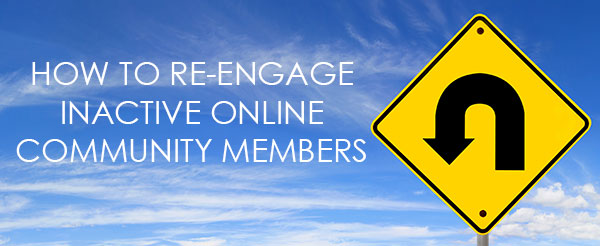 Come Back! How to Develop the Right Re engagement Strategies for Your Online Community image online community management reengaging community inactive members.jpg