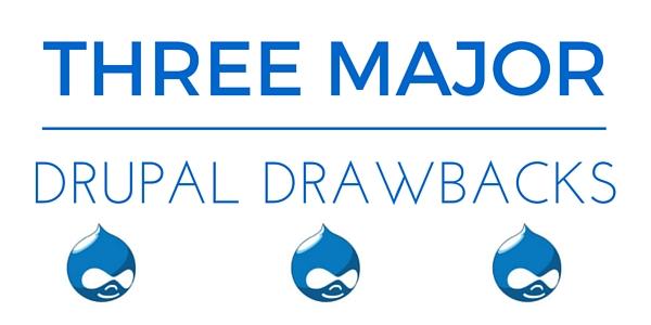3 Major Drupal Drawbacks