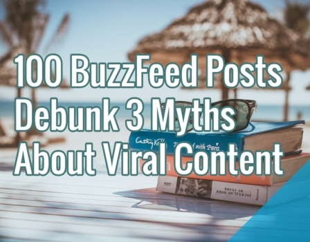 How 100 BuzzFeed Posts Debunk 3 Myths About Viral Content