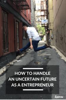 how to handle an uncertain future as a entrepreneur