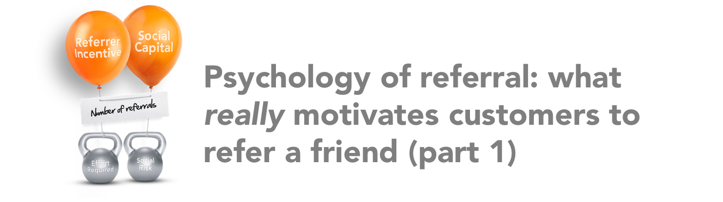 What really motivates customers to refer-a-friend? - Psychology of Referral (Part 1)