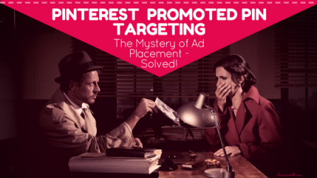 Pinterest Promoted Pin Targeting and the mystery of placement - solved!