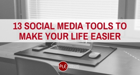 13 Social Media Tools to Make Your Life Easier