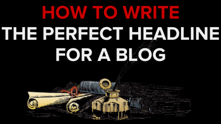 How To Write The Perfect Headline For A Blog