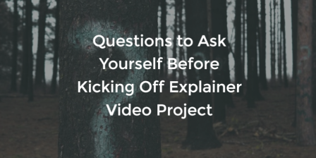 Kicking Off Your Explainer Video Project: 18 Important Questions to Get You Started Explainer Video Questions