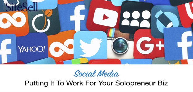 Social Media - Putting It To Work For Your Solopreneur Biz