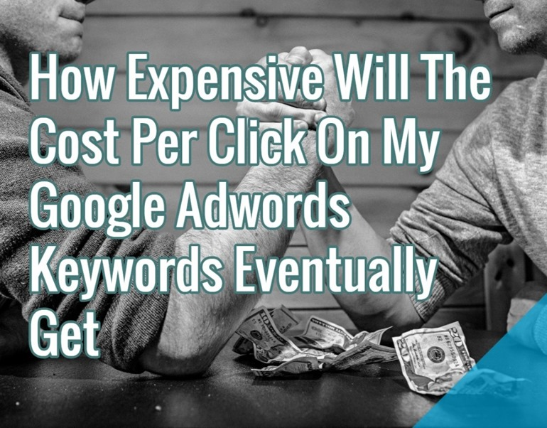 How Expensive Will The Cost Per Click On My Google Adwords Keywords Eventually Get - cpc maximum