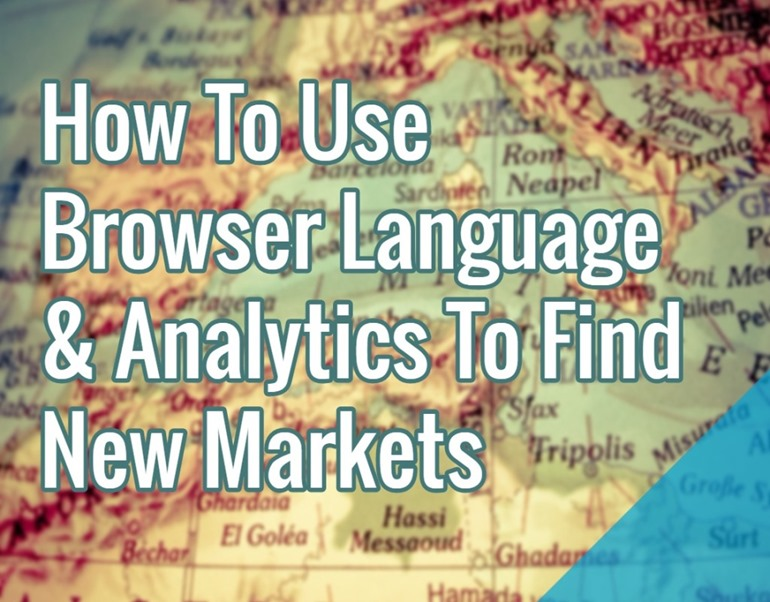 How To Use Browser Language & Analytics To Find New Markets browser language international markets