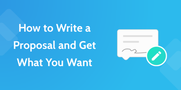 How to Write a Proposal and Get What You Want