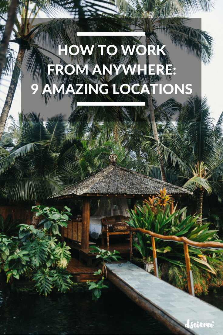 How to Work From Anywhere: 9 Amazing Locations