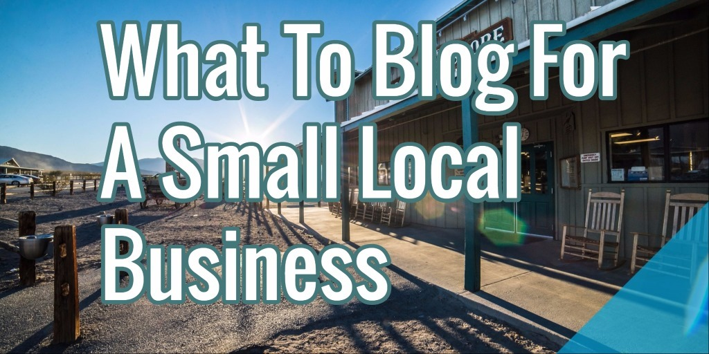 What To Blog For A Small Local Business