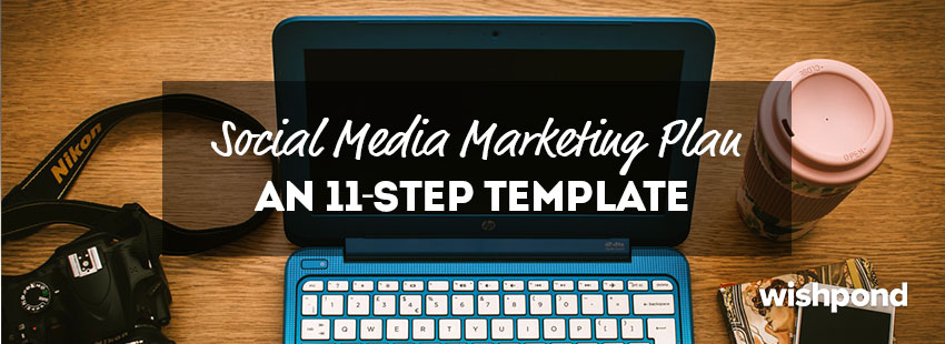 Social Media Marketing Plan: An 11-Step Template