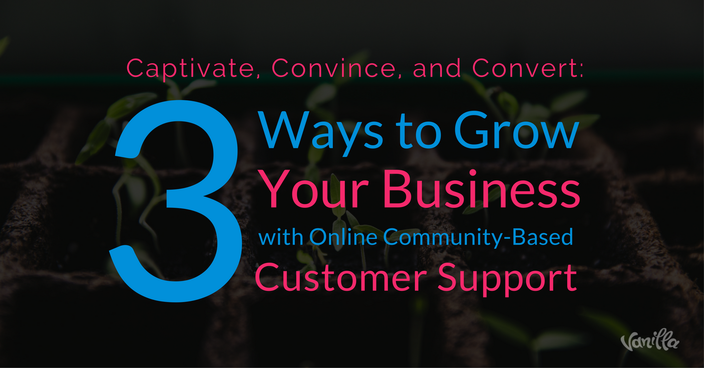 3 Ways to Grow Your Business with Online Community-Based Customer Support