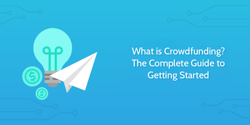 What is Crowdfunding? The Complete Guide to Getting Started