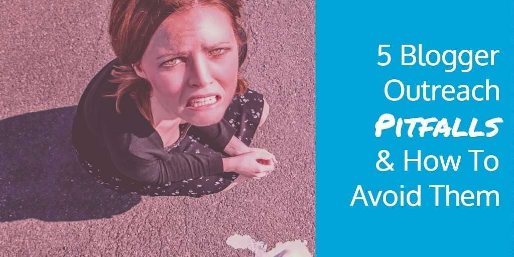 5 Blogger Outreach Pitfalls And How To Avoid Them