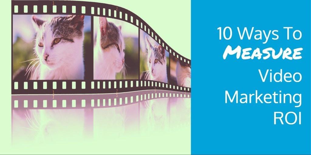 10 Ways To Measure Video Marketing ROI