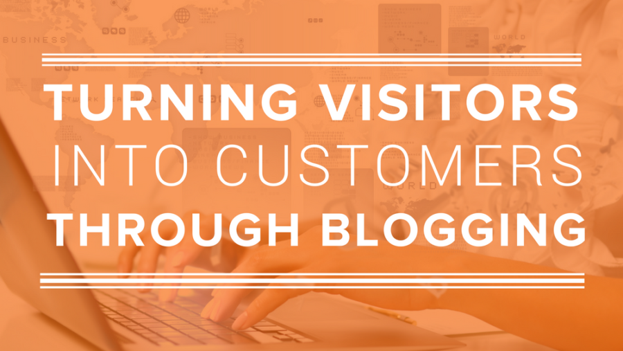 How To Turn Visitors Into Customers Through Blogging