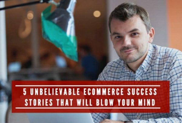 5 Unbelieveable Ecommerce Success Stories That Will Blow Your Mind