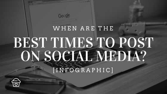 When Are the Best Times to Post New Content on Social Media? [Infographic]