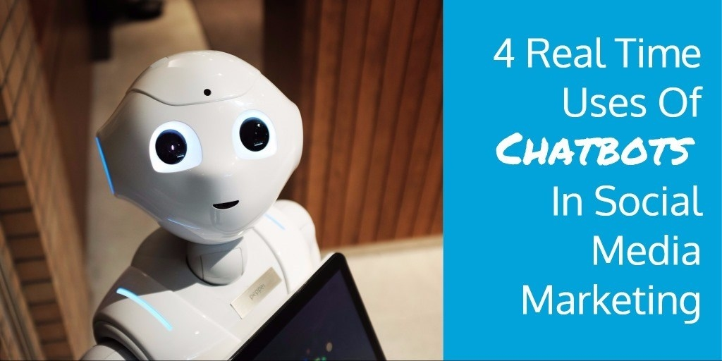 4 Real Time Uses Of Chatbots In Social Media Marketing