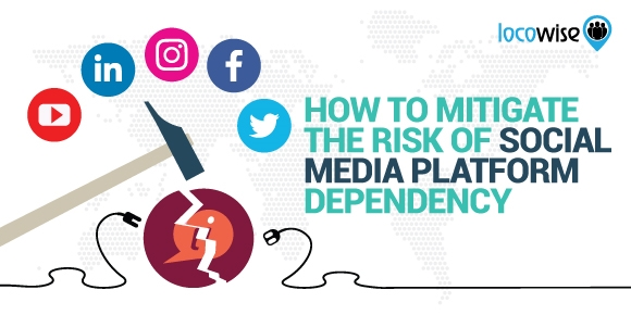 How To Mitigate The Risk Of Social Media Platform Dependency