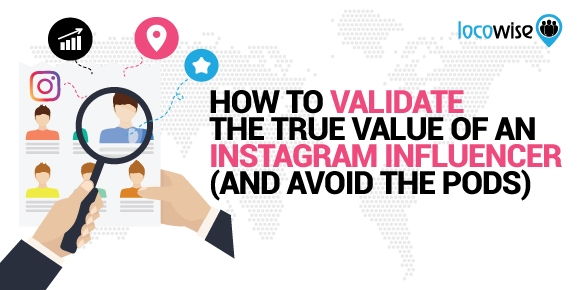 How To Validate the True Value of an Instagram Influencer (and Avoid the Pods)