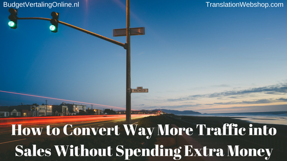 How to Convert Way More Traffic into Sales Without Spending Extra Money
