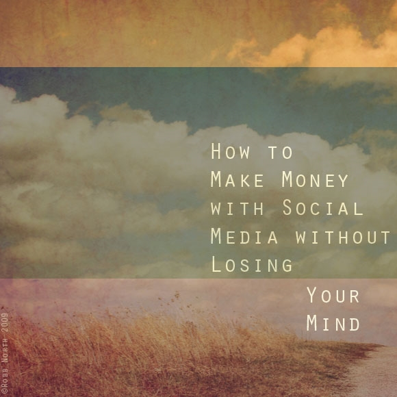How to Make Money with Social Media Without Losing Your Mind