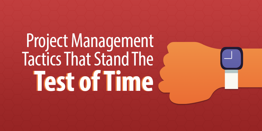 4 Project Management Tactics That Stand The Test of Time