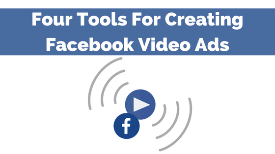 4 Tools For Creating Facebook Video Ads