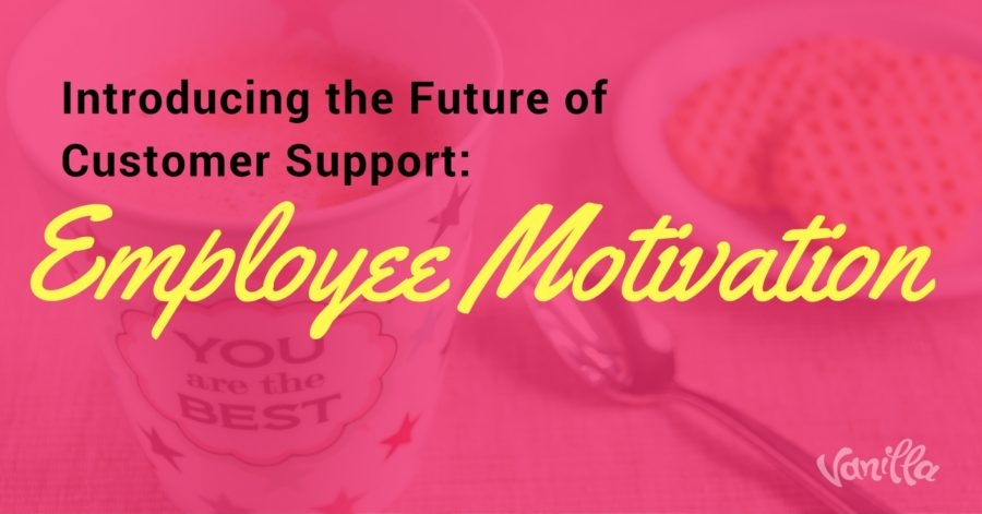 Introducing the Future of Customer Support: Employee Motivation