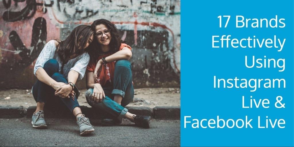 17 Brands Effectively Using Instagram Live  and  Facebook Live