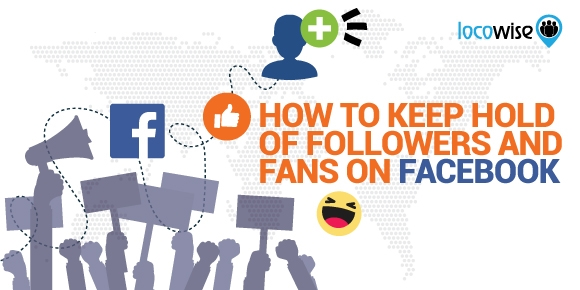 How To Keep Hold Of Followers And Fans On Facebook