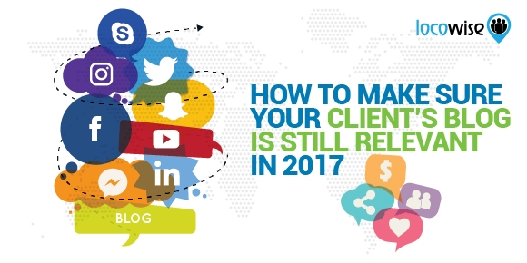How To Make Sure Your Client's Blog Is Still Relevant In 2017