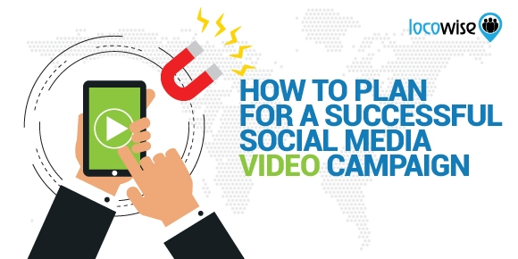 How To Plan For A Successful Social Media Video Campaign