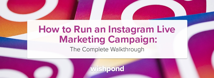 How to Run an Instagram Live Marketing Campaign: The Complete Walkthrough