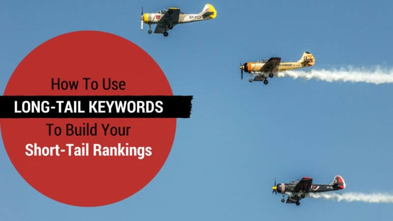 How to use long-tail keywords to build your short-tail rankings