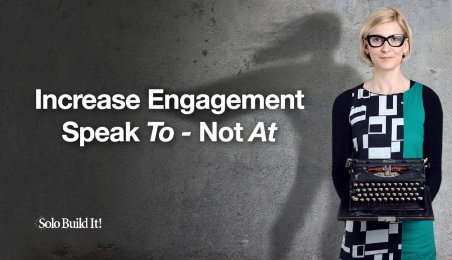 Increase Engagement: Speak TO Not AT