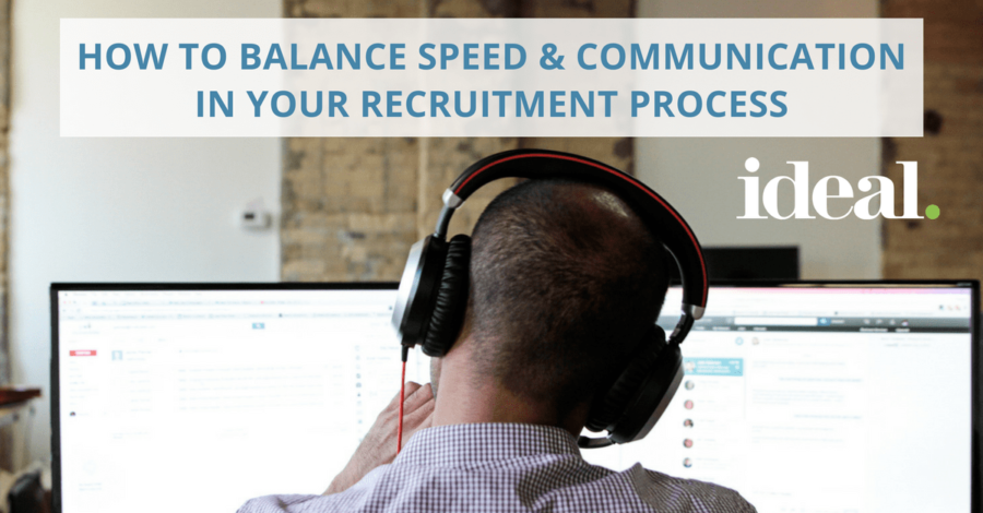 How To Balance Speed and Communication In Your Recruitment Process