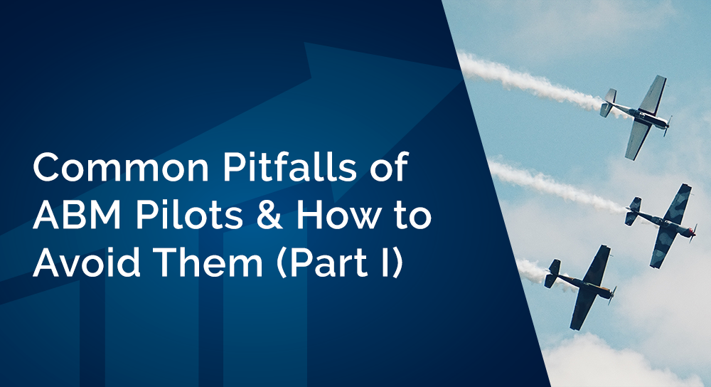 Common Pitfalls of ABM Pilots  and  How to Avoid Them (Part I)