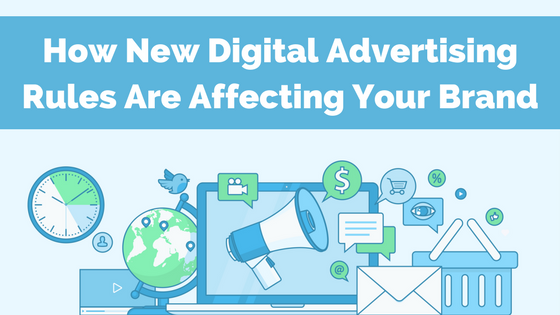 How New Digital Advertising Rules Are Affecting Your Brand