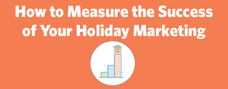 How to Measure the Success of Your Holiday Marketing