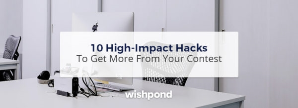 10 High-Impact Hacks to Get More From Your Contest
